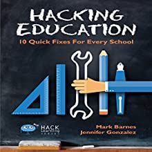 Hacking Education: 10 Quick Fixes for Every School: Hack Learning, Volume 1 (       UNABRIDGED) by Mark Barnes, Jennifer Gonzalez Narrated by Ethan Polson
