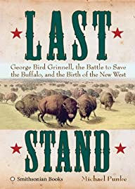 Last Stand: George Bird Grinnell, the…
