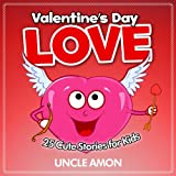 Valentine s Day Love! (FREE Coloring Book Included) 25 Cute Stories for Kids: 25 Cute Stories for Kids (Valentine s Day Books for Kids)