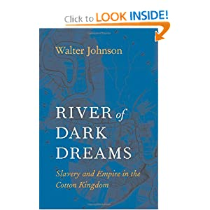 River of Dark Dreams: Slavery and Empire in the Cotton Kingdom by Walter Johnson