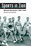 img - for Sports in Zion: Mormon Recreation, 1890-1940 (Sport and Society) book / textbook / text book