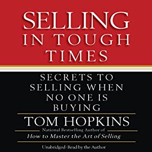 Selling in Tough Times: Secrets to Selling When No One Is Buying | [Tom Hopkins]
