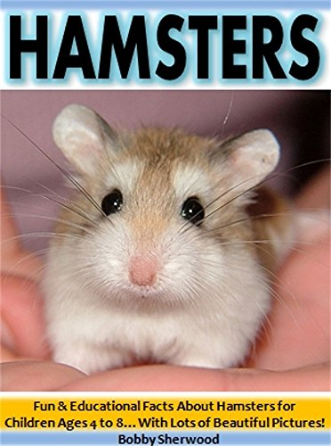 Hamsters: Fun & Educational Facts About Hamsters for Children Ages 4 to 8...With Lots of Beautiful Pictures! PDF