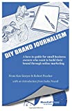 DIY Brand Journalism: A how-to guide for small business owners who want to build their brand through online marketing