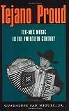 Tejano Proud: Tex-Mex Music in the Twentieth Century (Fronteras Series, sponsored by Texas A&M International University)