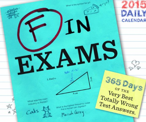 2015 Daily Calendar: F in Exams: 365 Days of the Very Best Totally Wrong Test Answers