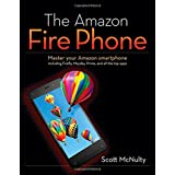 The Amazon Fire Phone: Master your Amazon smartphone including Firefly, Mayday, Prime, and all the top apps ~ Tom Simonton