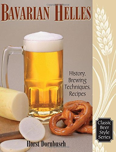 Bavarian Helles: History, Brewing Techniques, Recipes (Classic Beer Style Series, 17.)