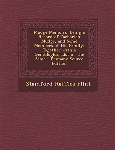 Mudge Memoirs: Being a Record of Zachariah Mudge, and Some Members of His Family: Together with a Genealogical List of the Same