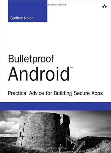 Bulletproof Android:Practical Advice for Building Secure Apps (Developer's Library)