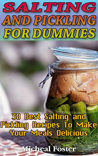 Salting and Pickling for Dummies 30 Best Salting and Pickling Recipes to Make your Delicious Meals: (Salting and Pickling for Beginners, Best Pickling ... Homemade Salting and Pickling Recipes) by Micheal Foster