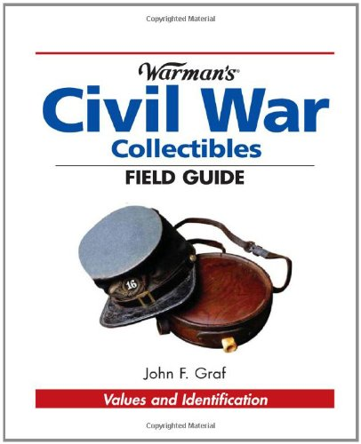 Warman'S Civil War Collectibles Field Guide: Values And Identification (Warman'S Field Guides)