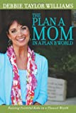 img - for The Plan A Mom in a Plan B World: Raising Faithful Kids in a Flawed World book / textbook / text book