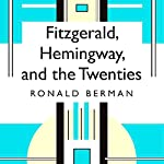 Fitzgerald, Hemingway, and the Twenties | Ronald Berman