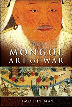 The Mongol Art of War: Timothy May: 9781844154760: Amazon.com: Books