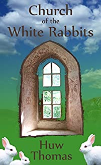 (FREE on 7/26) Church Of The White Rabbits by Huw Thomas - http://eBooksHabit.com
