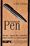 "Prominent Pen (cc&d edition): ""Prominent Pen"" is cc&d magazne collected May through August 2011 issue wrtings into the Scars Publications book ""Prominent Pen"" (cc&d edition)"