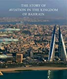 The Story of Aviation in the Kingdom of Bahrain (0946219214) by Watts, David