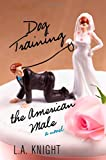 Dog Training the American Male: A Novel