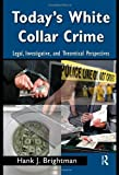 img - for Today's White-Collar Crime: Legal, Investigative, and Theoretical Perspectives (Criminology and Justice Studies) 1st edition by Hank J, Brightman (2009) Paperback book / textbook / text book