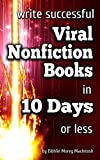Write Successful Viral Nonfiction Books in 10 Days or Less (English Edition)