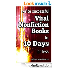 Write Successful Viral Nonfiction Books in 10 Days or Less (Eibhlin's How-To Writing Books)