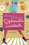 Diplomatic Incidents: The Memoirs of an (Un)diplomatic Wife (1848542437) by Denman, Cherry