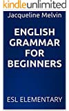 English Grammar For Beginners: ESL ELEMENTARY (English Edition)