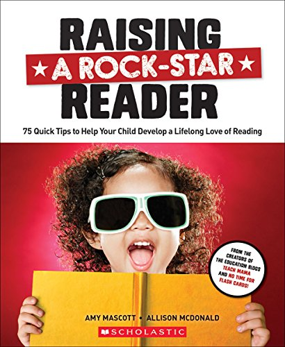 Raising a Rock-Star Reader: 75 Quick Tips for Helping Your Child Develop a Lifelong Love for Reading