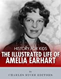 History for Kids: The Illustrated Life of Amelia Earhart