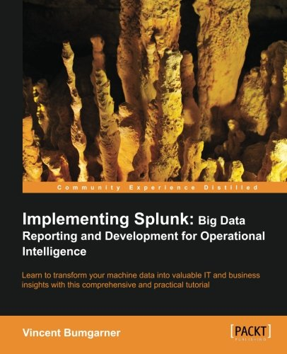 Implementing Splunk: Big Data Reporting And Development For Operational Intelligence (Community Experience Distilled)