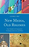 img - for New Media, Old Regimes: Case Studies in Comparative Communication Law and Policy (Lexington Studies in Political Communication) book / textbook / text book