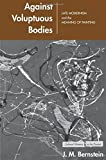 Against Voluptuous Bodies: Late Modernism And the Meaning of Painting (Cultural Memory in the Present)