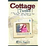 Cottage [Twelve]: A Story of Two Paths Toward One Heart, One Given...the Other Discovered ~ Mike Biggs