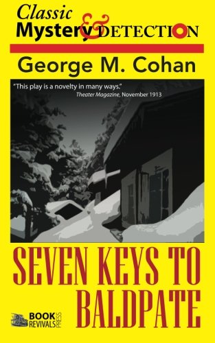 Seven Keys to Baldpate: A Melodramatic Farce in a Prologue, Two Acts, an Epilogue