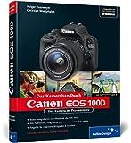 Canon EOS 100D. Das Kamerahandbuch: Ihre Kamera im Praxiseinsatz