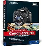 Holger Haarmeyer Canon EOS 100D. Das Kamerahandbuch: Ihre Kamera im Praxiseinsatz