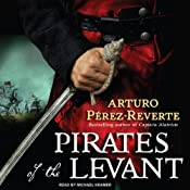 Pirates of the Levant: Captain Alatriste, Book 6 | [Arturo Perez-Reverte]