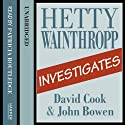Hetty Wainthropp Investigates (       UNABRIDGED) by David Cook, John Bowen Narrated by Patricia Routledge