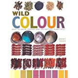 Wild Colour: How to Grow, Prepare and Use Natural Plant Dyesby Dean Jenny