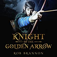 Knight of the Golden Arrow Audiobook by Rob Brannon Narrated by Josh Kilbourne