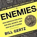 Enemies: How America's Foes Steal Our Vital Secrets - and How We Let it Happen | Bill Gertz