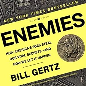 Enemies: How America's Foes Steal Our Vital Secrets - and How We Let it Happen | [Bill Gertz]