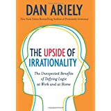 The Upside of Irrationality: The Unexpected Benefits of Defying Logic at Work and at Home ~ Dan Ariely