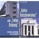 Kulturbolschewismus oder Ewige Ordnung: Architektur und Ideologie im 20. Jahrhundert