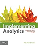 Implementing Analytics: A Blueprint for Design, Development, and Adoption
