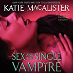 Sex and the Single Vampire (       UNABRIDGED) by Katie MacAlister Narrated by Cassandra Campbell