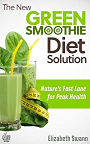 The New Green Smoothie Diet Solution: Nature's Fast Lane for Peak Health (Green Smoothies)