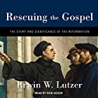 Rescuing the Gospel: The Story and Significance of the Reformation Hörbuch von Erwin W. Lutzer Gesprochen von: Bob Souer