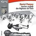 Ancien malade des hôpitaux de Paris. Monologue gesticulatoire | Livre audio Auteur(s) : Daniel Pennac Narrateur(s) : Olivier Saladin